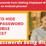 How to hide your passwords from mobile screen, when you type it on your Mobiles.